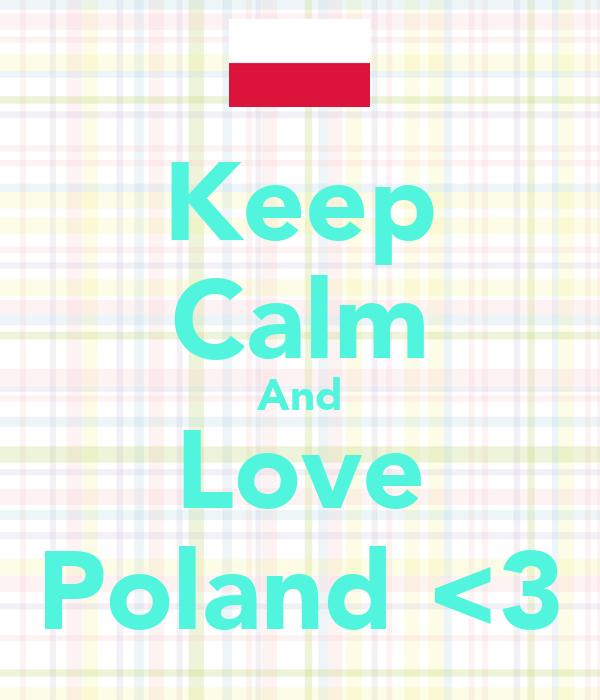 Keep Calm And Love Poland <3