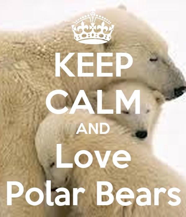 KEEP CALM AND Love Polar Bears