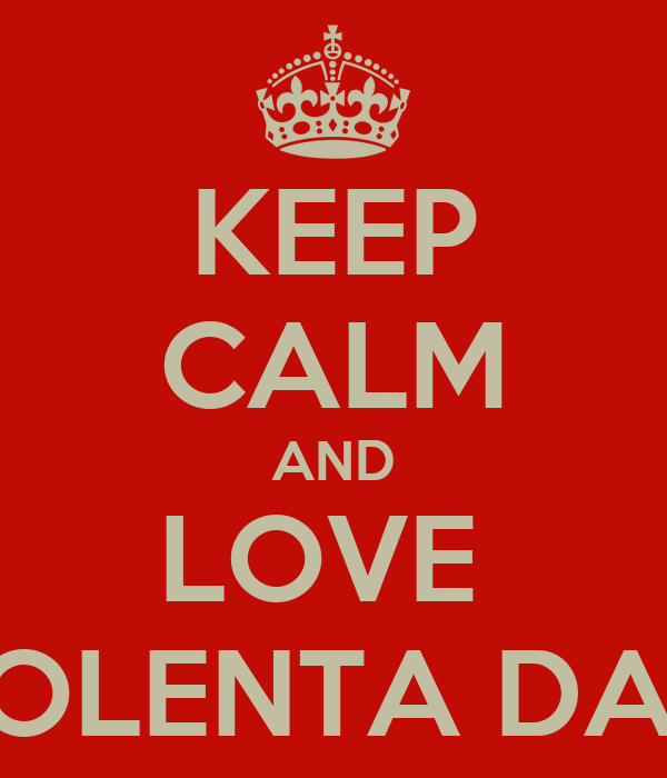KEEP CALM AND LOVE  POLENTA DAY