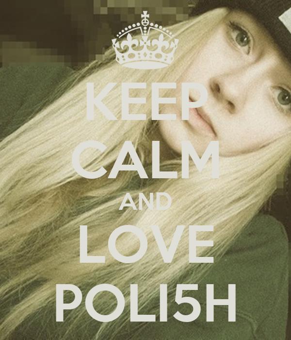 KEEP CALM AND LOVE POLI5H