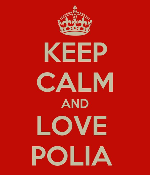 KEEP CALM AND LOVE  POLIA