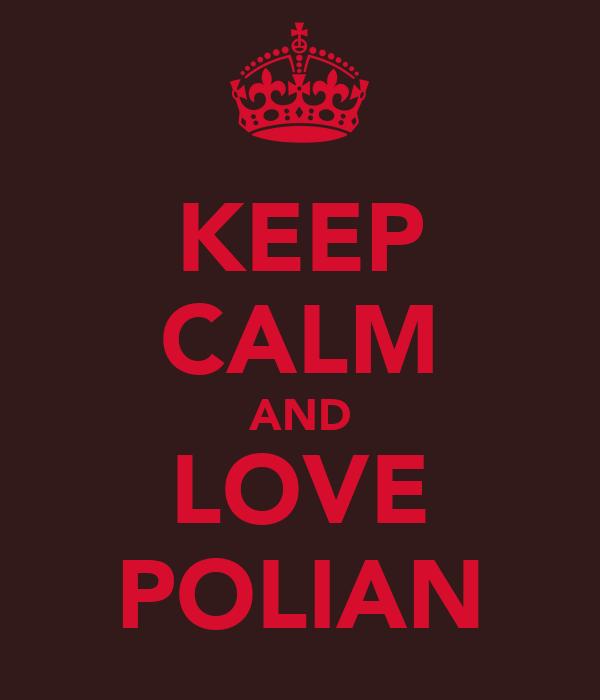 KEEP CALM AND LOVE POLIAN