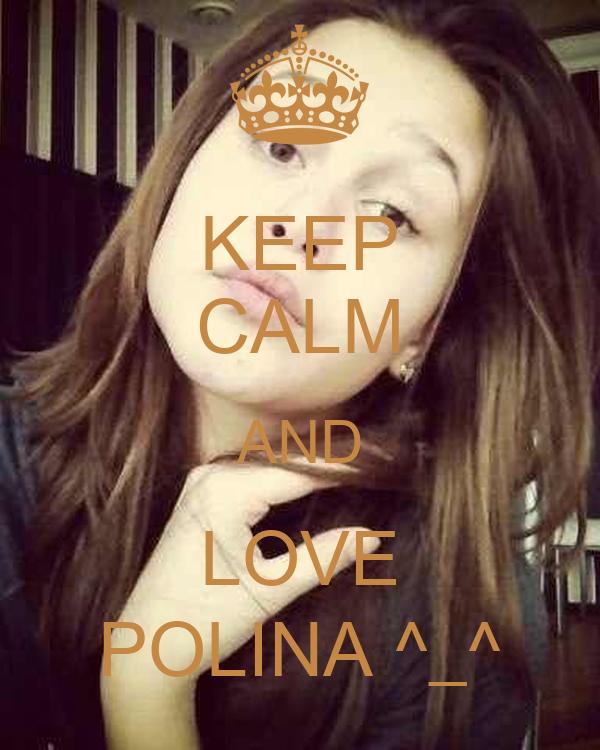 KEEP CALM AND LOVE POLINA ^_^