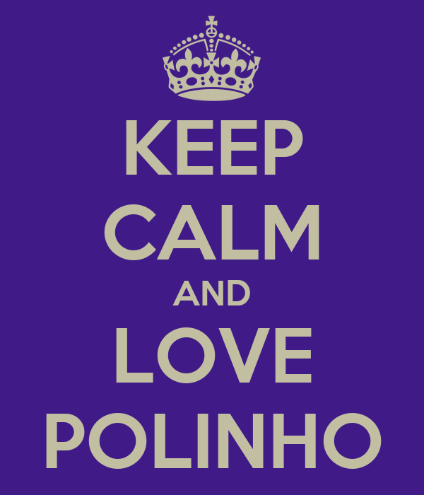 KEEP CALM AND LOVE POLINHO