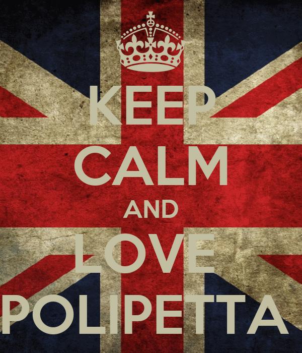KEEP CALM AND LOVE  POLIPETTA
