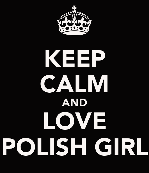 KEEP CALM AND LOVE POLISH GIRL