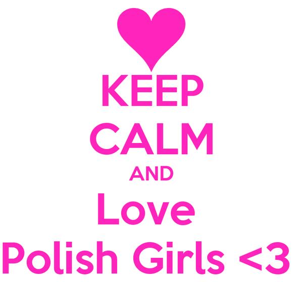 KEEP CALM AND Love  Polish Girls <3