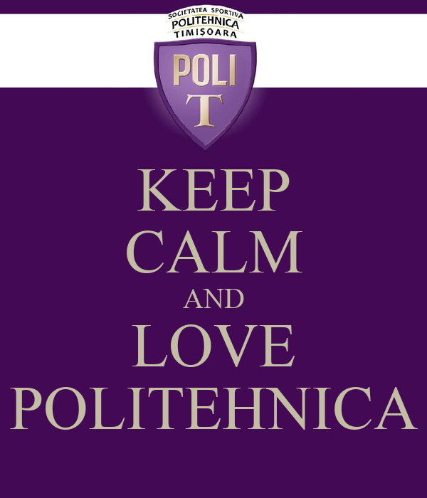 KEEP CALM AND LOVE POLITEHNICA