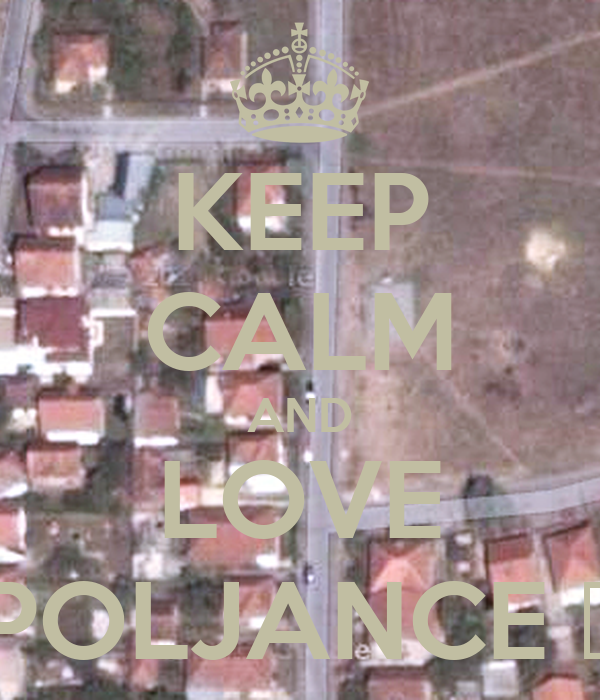 KEEP CALM AND LOVE POLJANCE ♥