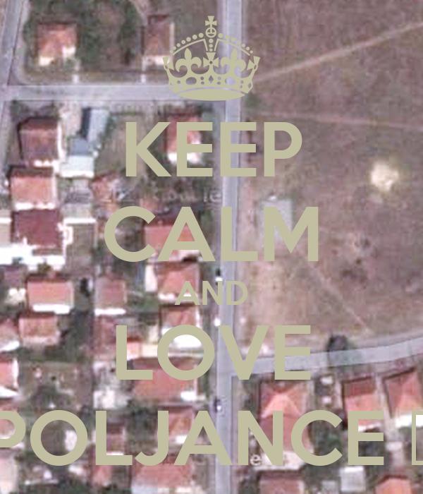 KEEP CALM AND LOVE POLJANCE ♥