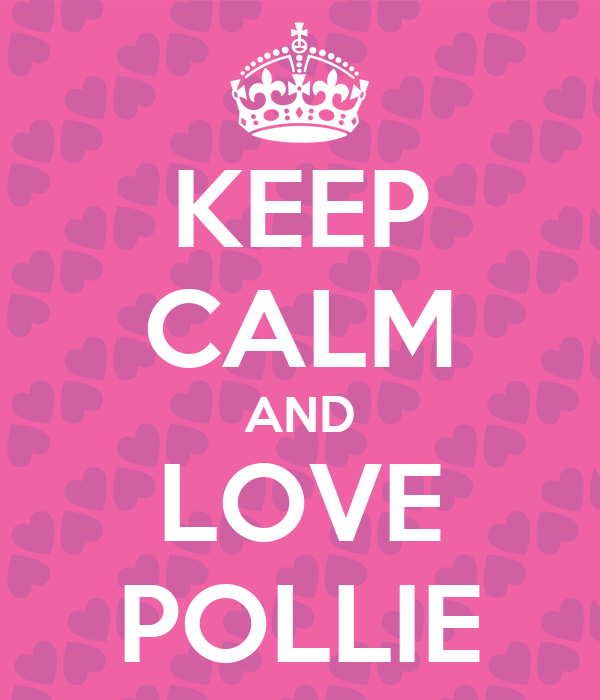 KEEP CALM AND LOVE POLLIE
