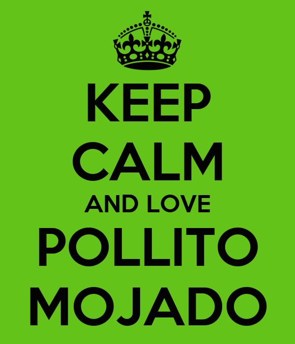 KEEP CALM AND LOVE POLLITO MOJADO