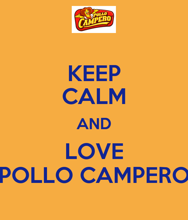 KEEP CALM AND LOVE POLLO CAMPERO