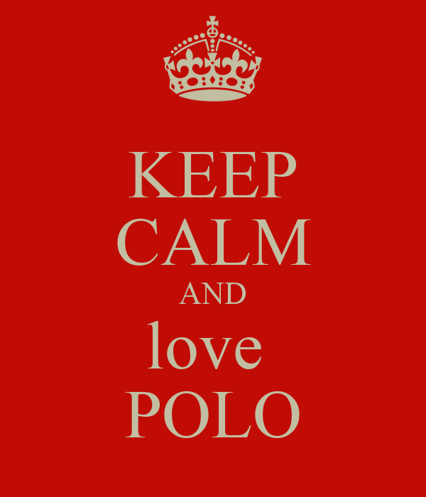 KEEP CALM AND love  POLO