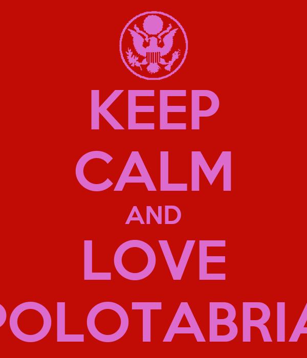KEEP CALM AND LOVE POLOTABRIA