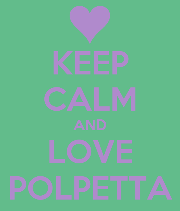 KEEP CALM AND LOVE POLPETTA