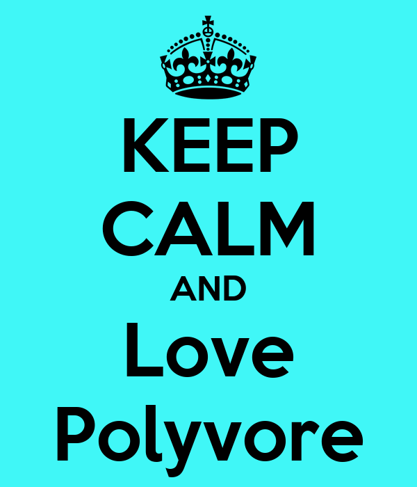 KEEP CALM AND Love Polyvore