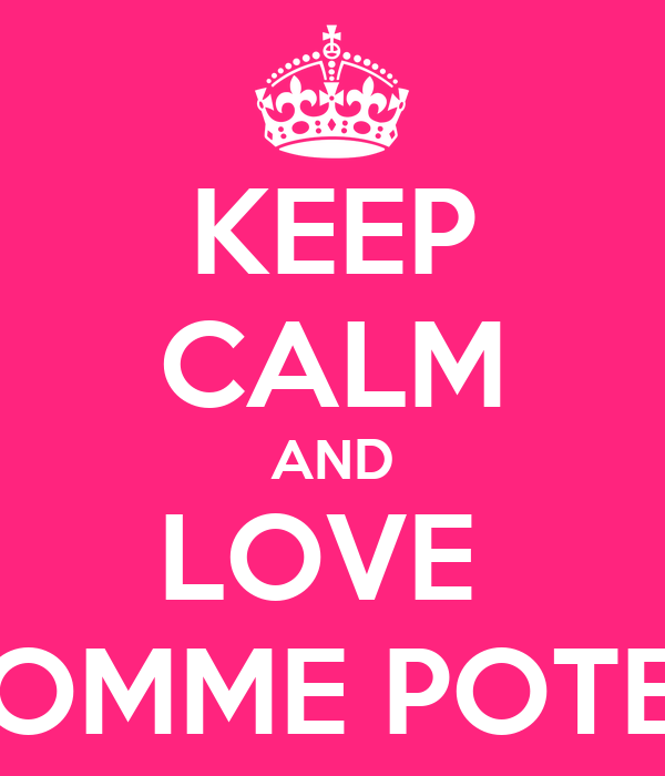 KEEP CALM AND LOVE  POMME POTES