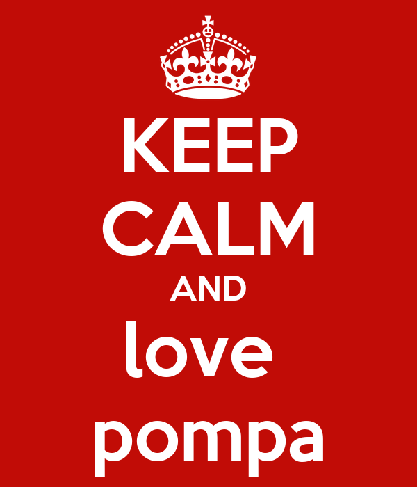 KEEP CALM AND love  pompa