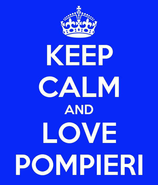KEEP CALM AND LOVE POMPIERI