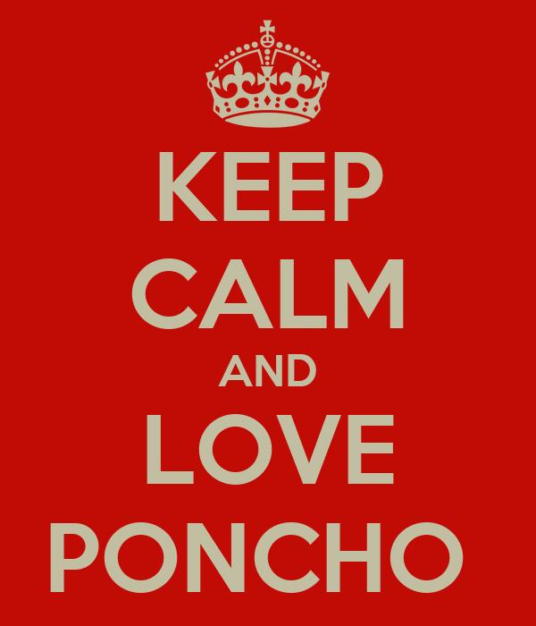 KEEP CALM AND LOVE PONCHO