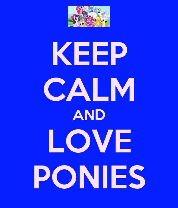 KEEP CALM AND LOVE PONIES