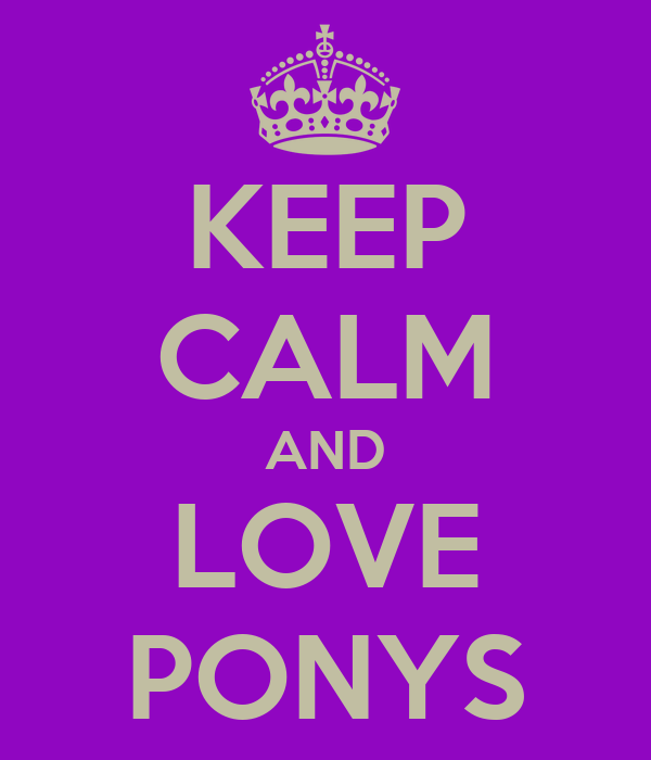 KEEP CALM AND LOVE PONYS