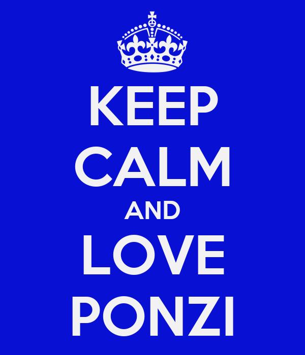 KEEP CALM AND LOVE PONZI