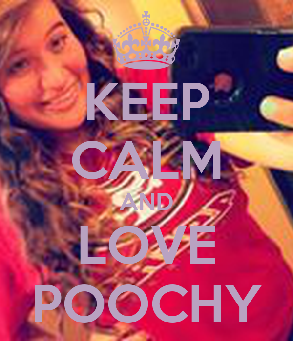 KEEP CALM AND LOVE POOCHY