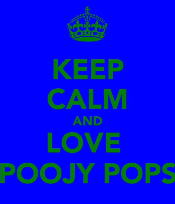 KEEP CALM AND LOVE  POOJY POPS