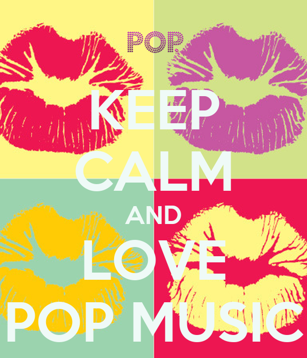 KEEP CALM AND LOVE POP MUSIC