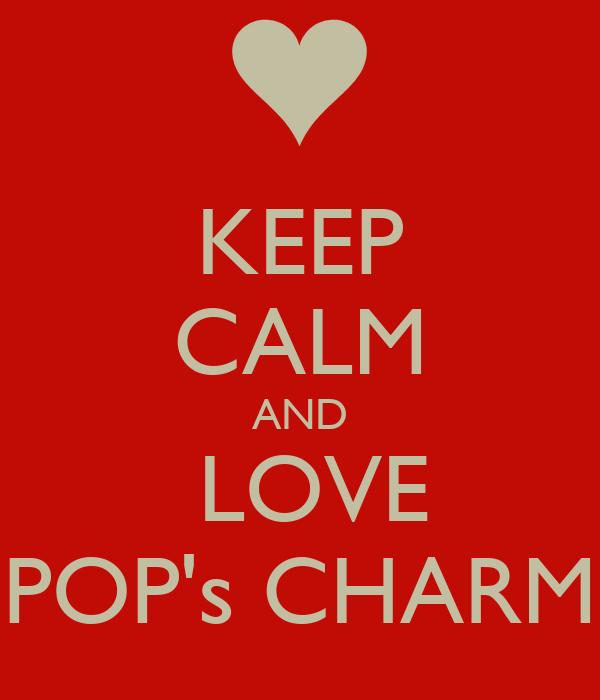 KEEP CALM AND  LOVE POP's CHARM