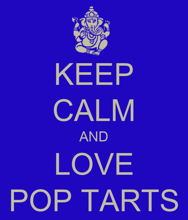 KEEP CALM AND LOVE POP TARTS