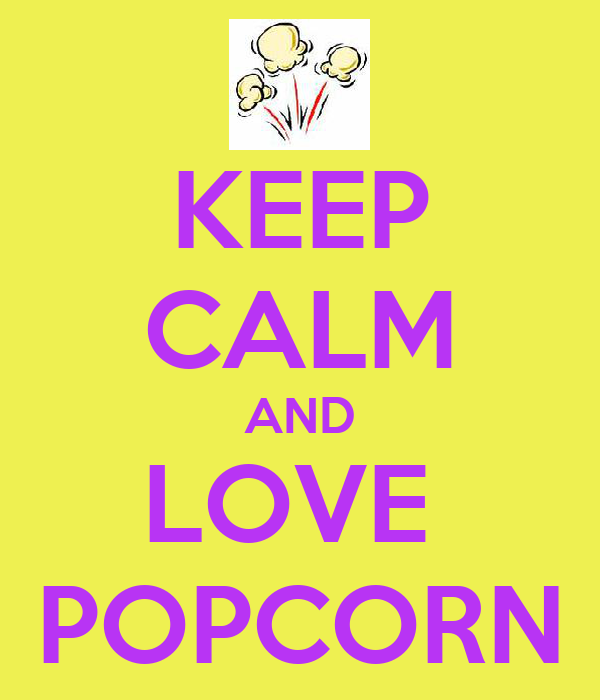KEEP CALM AND LOVE  POPCORN