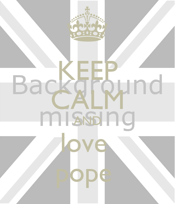 KEEP CALM AND love  pope