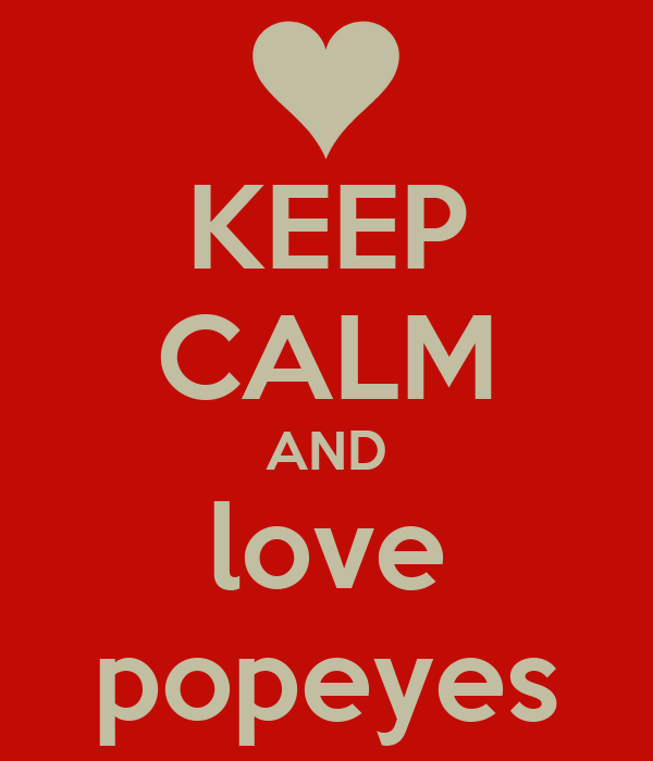 KEEP CALM AND love popeyes