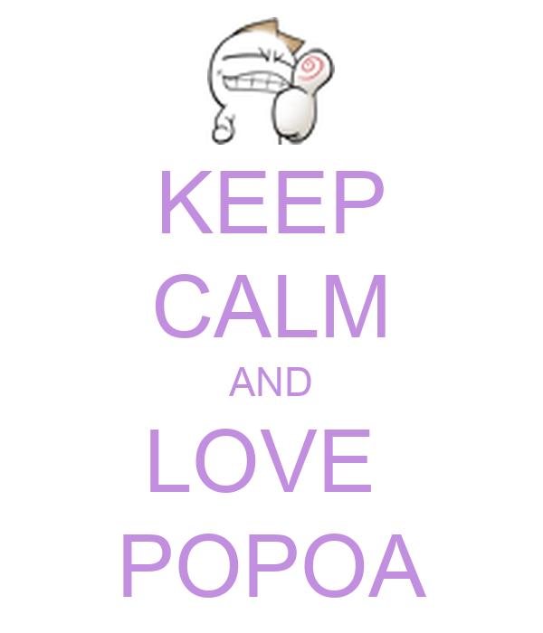 KEEP CALM AND LOVE   POPOA