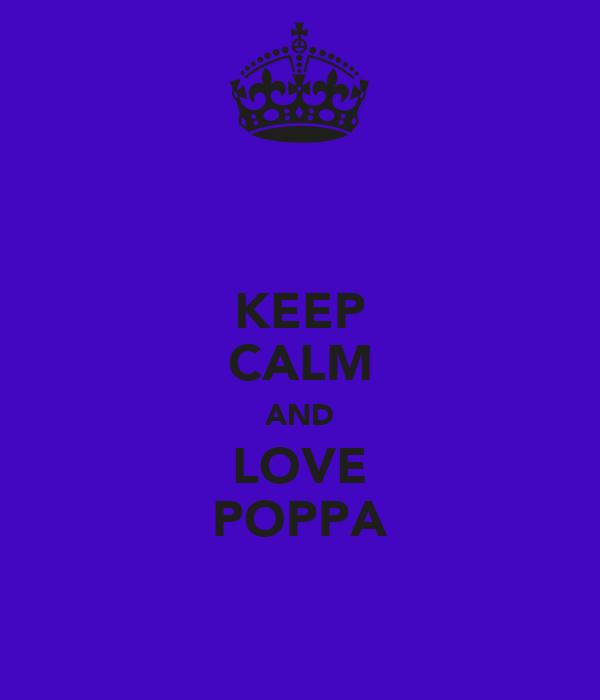KEEP CALM AND LOVE POPPA