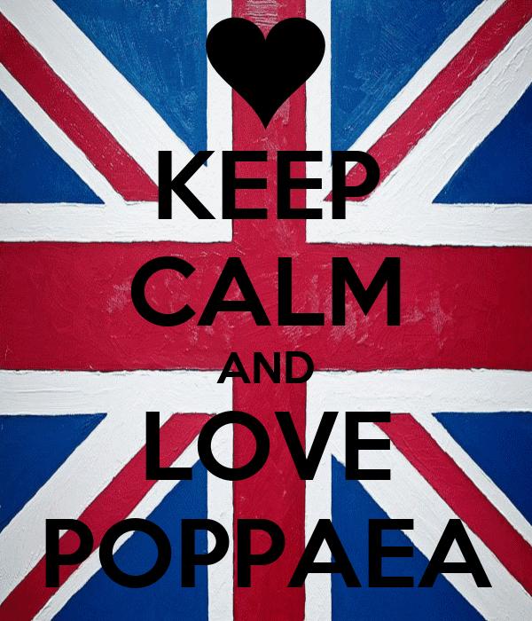 KEEP CALM AND LOVE POPPAEA