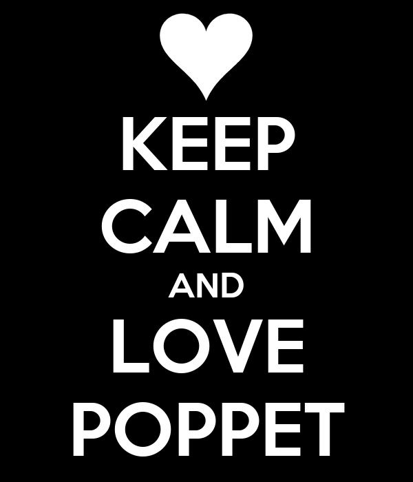 KEEP CALM AND LOVE POPPET