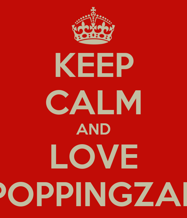 KEEP CALM AND LOVE POPPINGZAE