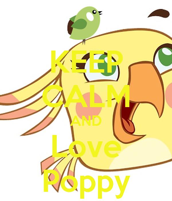 KEEP CALM AND Love Poppy