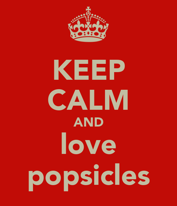 KEEP CALM AND love popsicles