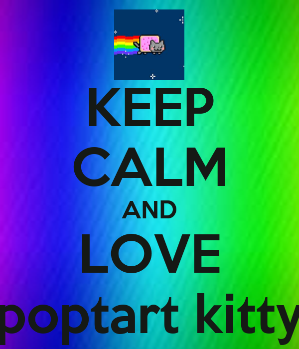 KEEP CALM AND LOVE poptart kitty