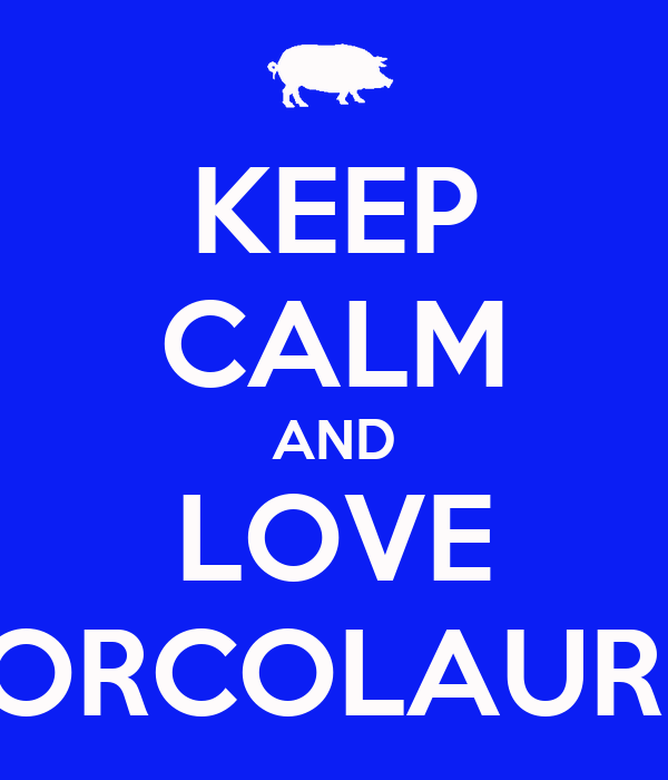 KEEP CALM AND LOVE PORCOLAURO