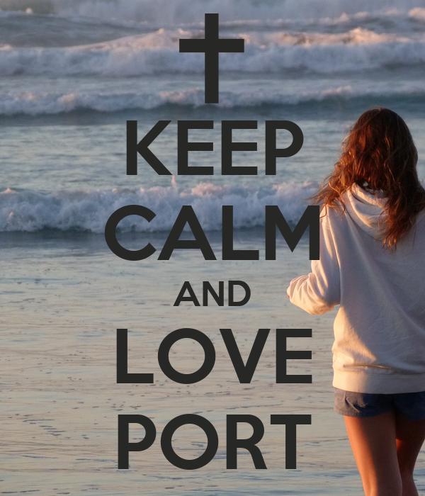 KEEP CALM AND LOVE PORT