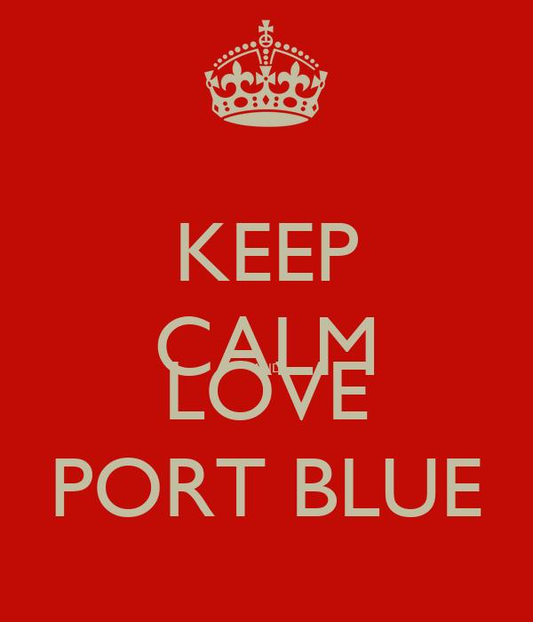 KEEP CALM AND LOVE PORT BLUE