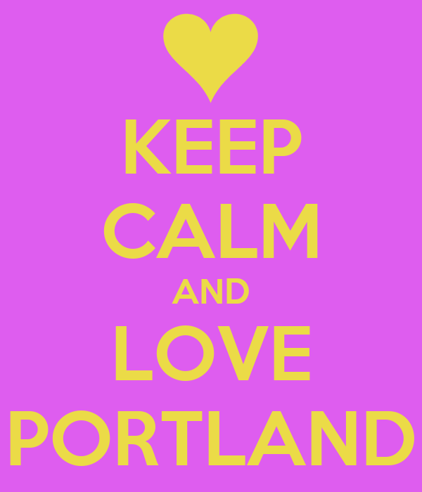 KEEP CALM AND LOVE PORTLAND