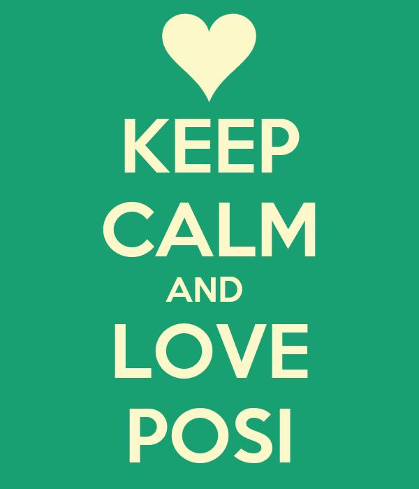 KEEP CALM AND  LOVE POSI