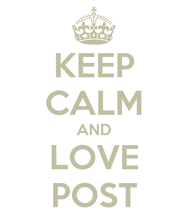 KEEP CALM AND LOVE POST
